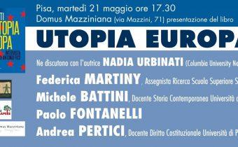 Nadia Urbinati Federica Martiny Michele Battini Andrea Pertici 21 Maggio 2019 UTOPIA EUROPA